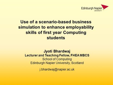 Jyoti Bhardwaj Lecturer and Teaching Fellow, FHEA MBCS School of Computing Edinburgh Napier University, Scotland Use of a scenario-based.