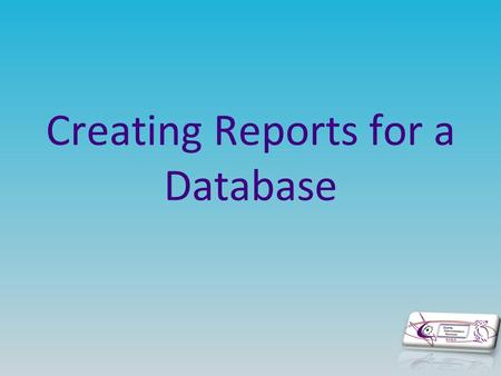 Creating Reports for a Database. Reports in Access are usually created when a repetitive task is performed regularly. For example when a business needs.