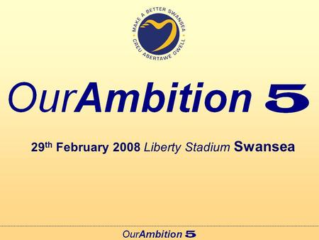 29 th February 2008 Liberty Stadium Swansea. Welcome Councillor Chris Holley Leader of the City & County of Swansea.