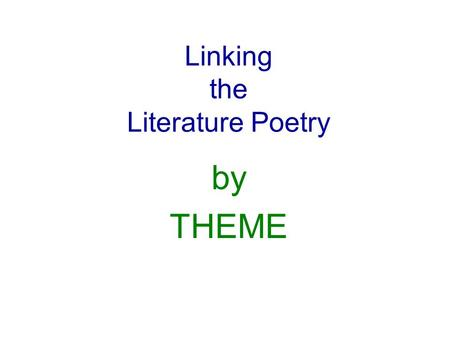 Linking the Literature Poetry by THEME. Linking the Literature Poetry Which poems are based on Memories, History or The Past?