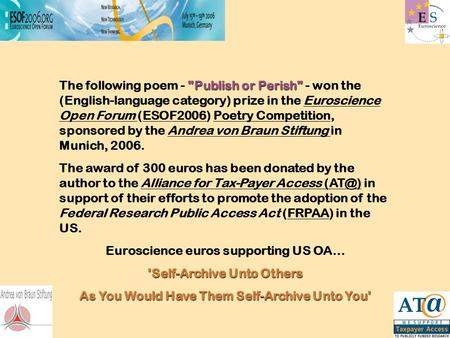 Publish or Perish The following poem - Publish or Perish - won the (English-language category) prize in the Euroscience Open Forum (ESOF2006) Poetry.