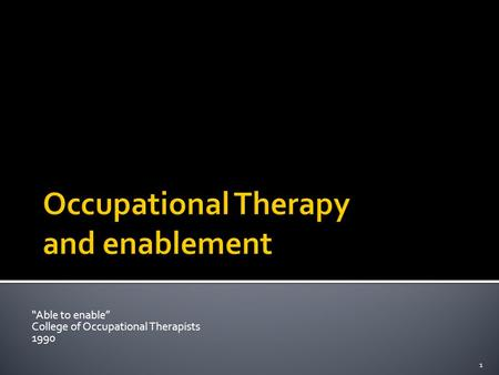 "1 ""Able to enable"" College of Occupational Therapists 1990."