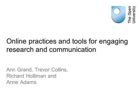 Online practices and tools for engaging research and communication Ann Grand, Trevor Collins, Richard Holliman and Anne Adams.