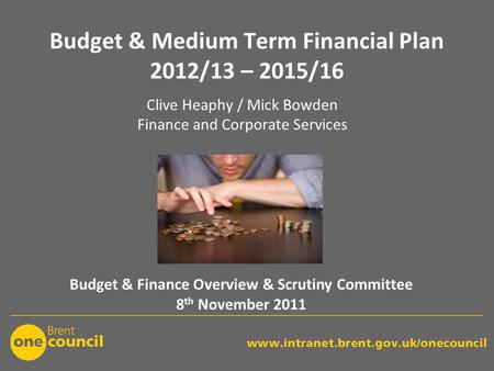 Budget & Medium Term Financial Plan 2012/13 – 2015/16 Budget & Finance Overview & Scrutiny Committee 8 th November 2011 Clive Heaphy / Mick Bowden Finance.