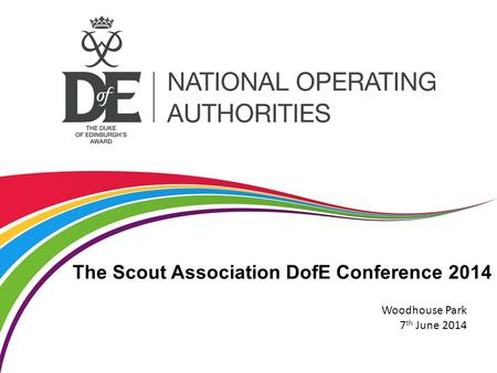 The Scout Association DofE Conference 2014 Woodhouse Park 7 th June 2014.
