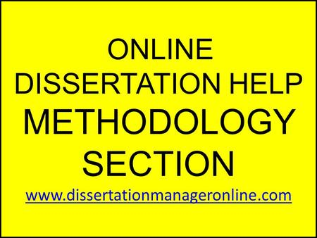 ONLINE DISSERTATION HELP METHODOLOGY SECTION www.dissertationmanageronline.com www.dissertationmanageronline.com.
