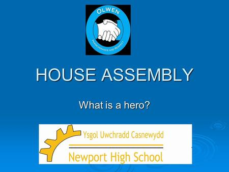 HOUSE ASSEMBLY What is a hero?. WHAT MAKES A HERO?  What exactly makes a person a hero?  Is it bravery, being fearless when others run away?  Is it.