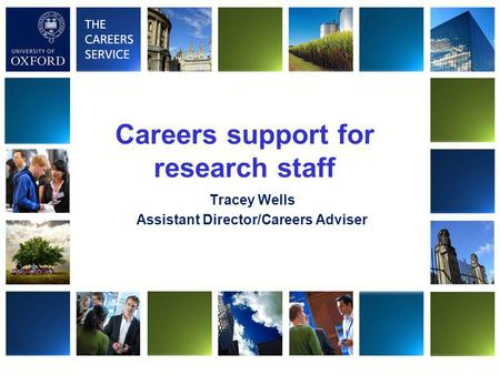 Careers support for research staff Tracey Wells Assistant Director/Careers Adviser.