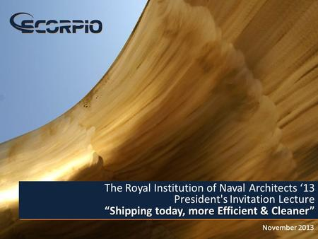 "1 November 2013 ""Shipping ­today, more Efficient & Cleaner"" The Royal Institution of Naval Architects '13 President's Invitation Lecture ""Shipping ­today,"