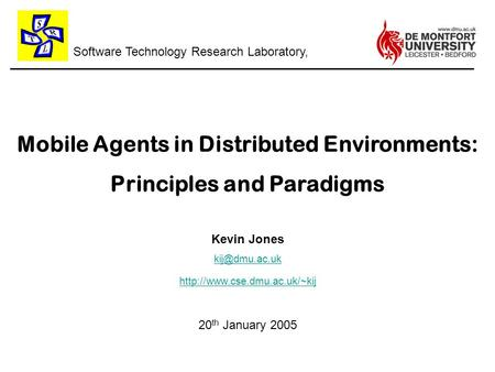 Software Technology Research Laboratory, Mobile Agents in Distributed Environments: Principles and Paradigms Kevin Jones