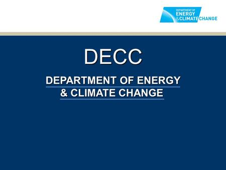 DECC DEPARTMENT OF ENERGY & CLIMATE CHANGE.