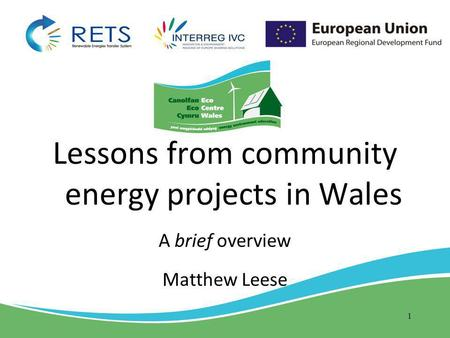 Lessons from community energy projects in Wales A brief overview Matthew Leese 1.
