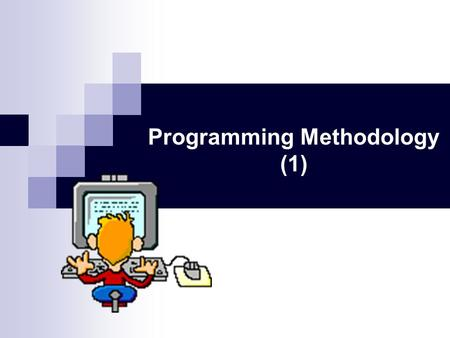 Programming Methodology (1). Implementing Methods main.