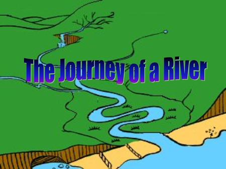 The Journey of a River.