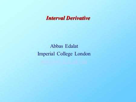 Abbas Edalat Imperial College London www.doc.ic.ac.uk/~ae Interval Derivative.