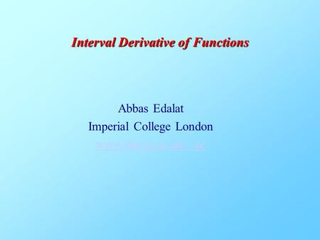 Abbas Edalat Imperial College London www.doc.ic.ac.uk/~ae Interval Derivative of Functions.