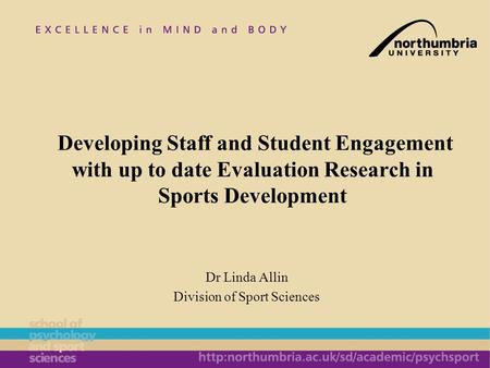 Dr Linda Allin Division of Sport Sciences Developing Staff and Student Engagement with up to date Evaluation Research in Sports Development.
