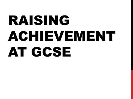 RAISING ACHIEVEMENT AT GCSE. 2 MAIN AREAS LINKED TO YEAR 11 Improve the proportion of students achieving at least 8 A or A* grades. Improve the proportion.