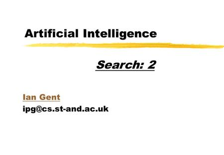 Intelligence Artificial Intelligence Ian Gent Search: 2.
