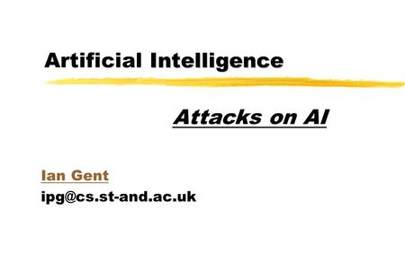 Intelligence Artificial Intelligence Ian Gent Attacks on AI.