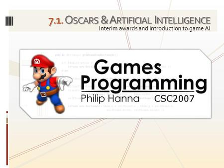 7.1. O SCARS & A RTIFICIAL I NTELLIGENCE Interim awards and introduction to game AI.