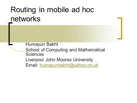 Routing in mobile ad hoc networks Humayun Bakht School of Computing and Mathematical Sciences Liverpool John Moores University