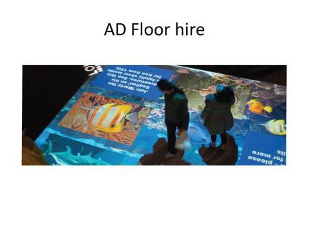 AD Floor hire. Pricing: Each hire price includes a PC loaded with the AdFloor software ready customised for you, the IR tracking kit which watches.