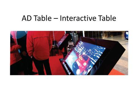 AD Table – Interactive Table. AdTable Hire rates 1 day2 days3 days1 week AdTable £700£1090£1,400£2045 Projection Screen hire 6ft x 4.5ft £105£155£210£315.