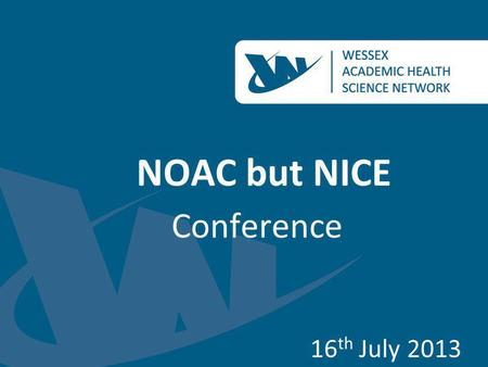 NOAC but NICE Conference 16 th July 2013. Stroke Prevention in Atrial Fibrillation. NICE, NOACS and the future Dr John Duffy Stroke Consultant LTC Clinical.