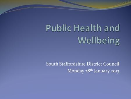 South Staffordshire District Council Monday 28 th January 2013.
