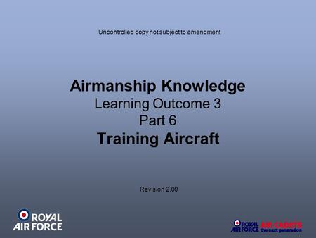 Airmanship Knowledge Learning Outcome 3 Part 6 Training Aircraft Revision 2.00 Uncontrolled copy not subject to amendment.