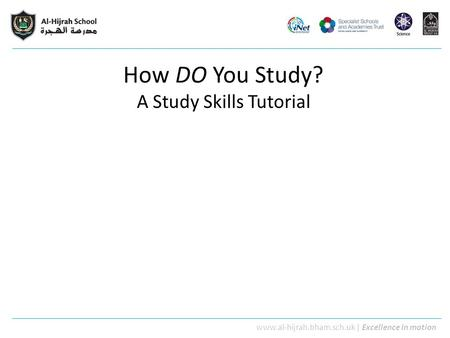 Www.al-hijrah.bham.sch.uk | Excellence in motion How DO You Study? A Study Skills Tutorial.