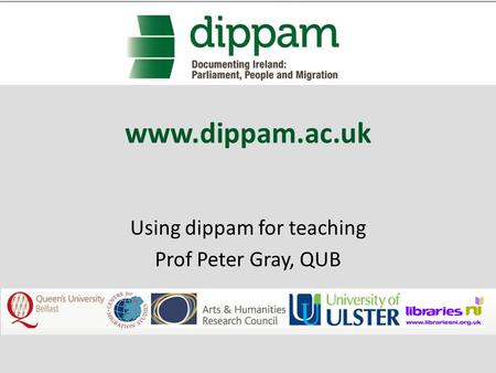 Www.dippam.ac.uk Using dippam for teaching Prof Peter Gray, QUB.