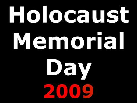 Holocaust Memorial Day 2009. Holocaust Memorial Day 2009.