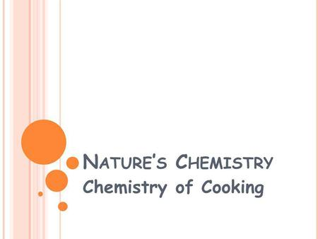 N ATURE ' S C HEMISTRY Chemistry of Cooking. F LAVOURS IN F OOD Many of the flavours in foods are due to the presence of volatile molecules. Many flavour.