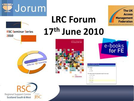 LRC Forum 17 th June 2010. Library Learner Survey Joint initiative with Scotland's Colleges Librarians Community of Practice Piloted Jan/Feb 2010 Managing.