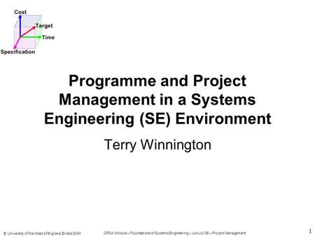 © University of the West of England, Bristol 2004 CPDA Module – Foundations of Systems Engineering – Jun/Jul '05 – Project Management 1 Programme and Project.