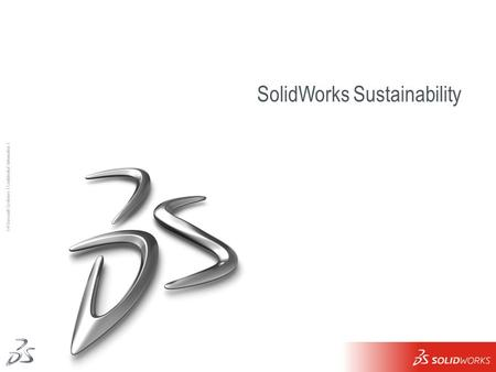1 Ι © Dassault Systèmes Ι Confidential Information Ι SolidWorks Sustainability.
