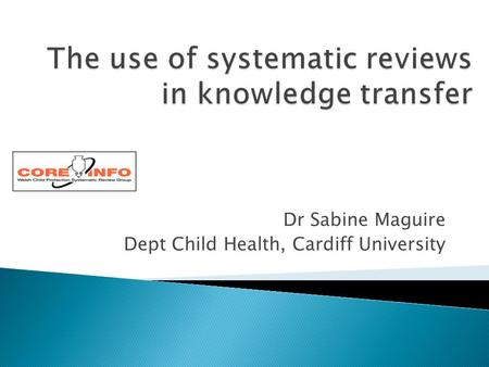 Dr Sabine Maguire Dept Child Health, Cardiff University.