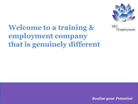 Welcome to a training & employment company that is genuinely different Realise your Potential.