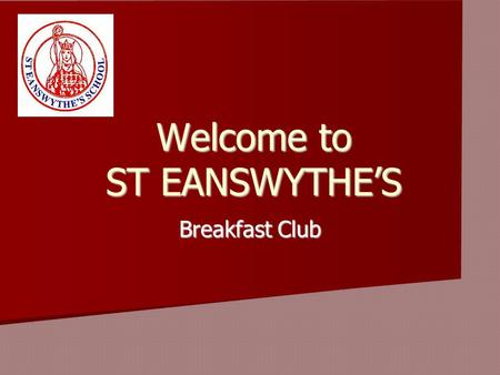 Welcome to ST EANSWYTHE'S Breakfast Club. OPENING TIMES AND PRICE 8 till 8.30 every day Last serving is at 8.20 £1.00 per day Please do not buzz before.