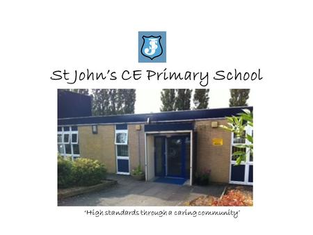 St John's CE Primary School 'High standards through a caring community'