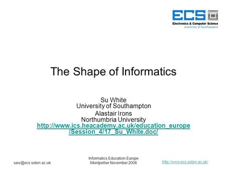 Informatics Education Europe Montpellier November 2006 The Shape of Informatics Su White University of.