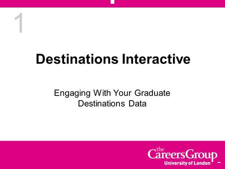 1 Destinations Interactive Engaging With Your Graduate Destinations Data.