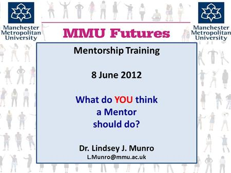 Mentorship Training 8 June 2012 What do YOU think a Mentor should do? Dr. Lindsey J. Munro