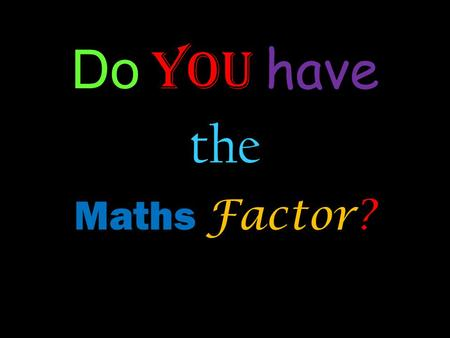 Do you have the Maths Factor?. Maths Can you beat this term's Maths Challenge?