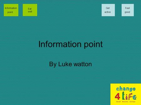 Information point By Luke watton Information point Eat well Get active Feel good.