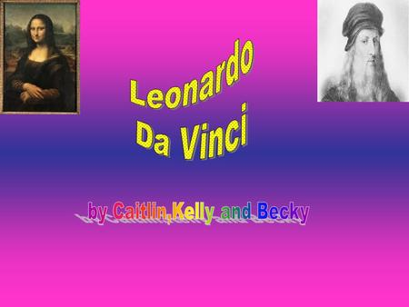 Leonardo da Vinci was born in 1452. He was raised by his single father. Leonardo da Vinci was born in Vinci in Italy. Leonardo da Vinci kept the name.