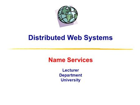 Distributed Web Systems Name Services Lecturer Department University.