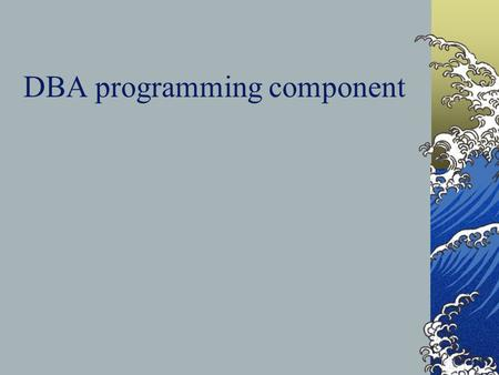 DBA programming component. SQL*Plus Scripting 1 Plus points: Same SQL language as in interactive mode Can test programs interactively first Includes predefined.
